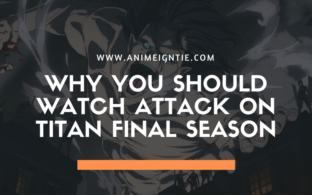 Five Reasons Why You Should Watch Attack on Titan Final Season